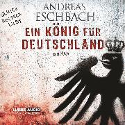 Cover-Bild zu Eschbach, Andreas: Ein König für Deutschland (Audio Download)
