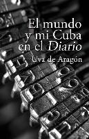 Cover-Bild zu de Aragon, Uva: El mundo y mi Cuba en el Diario