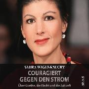 Cover-Bild zu Wagenknecht, Sahra: Couragiert gegen den Strom (Audio Download)