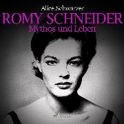 Cover-Bild zu Schwarzer, Alice: Romy Schneider - Mythos und Leben (Ungekürzt) (Audio Download)
