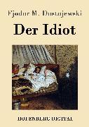 Cover-Bild zu Fjodor M. Dostojewski: Der Idiot (eBook)