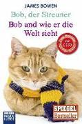 Cover-Bild zu Bowen, James: Bob, der Streuner / Bob und wie er die Welt sieht: Zwei Bestseller in einem Band