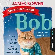 Cover-Bild zu Bowen, James: Mein bester Freund Bob - Was ich vom Streuner über das Glück gelernt habe (Ungekürzt) (Audio Download)