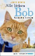 Cover-Bild zu Bowen, James: Alle lieben Bob - Neue Geschichten vom Streuner (eBook)