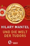 Cover-Bild zu Mantel, Hilary: Hilary Mantel und die Welt der Tudors (eBook)