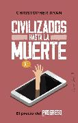 Cover-Bild zu Ryan, Christopher: Civilizados hasta la muerte (eBook)
