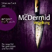 Cover-Bild zu McDermid, Val: Vergeltung - Ein neuer Fall für Carol Jordan und Tony Hill (Audio Download)