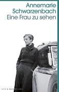 Cover-Bild zu Eine Frau zu sehen von Schwarzenbach, Annemarie