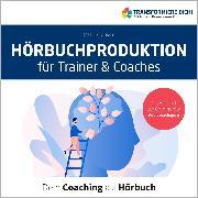 Cover-Bild zu Hörbuchproduktion für Trainer und Coaches (Audio Download) von Draksal, Michael