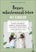 Cover-Bild zu Besser naturbewusst leben mit Kindern von Heyn, Viktoria