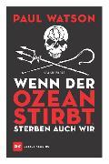 Cover-Bild zu Wenn der Ozean stirbt, sterben auch wir (eBook) von Watson, Paul