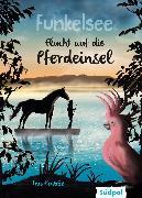 Cover-Bild zu Funkelsee - Flucht auf die Pferdeinsel (Band 1) (eBook) von Krabbe, Ina