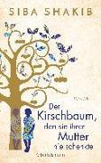 Cover-Bild zu Der Kirschbaum, den sie ihrer Mutter nie schenkte von Shakib, Siba