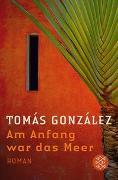 Cover-Bild zu González, Tomás: Am Anfang war das Meer