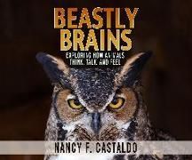 Cover-Bild zu Castaldo, Nancy F.: Beastly Brains: Exploring How Animals Think, Talk, and Feel