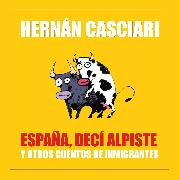 Cover-Bild zu España Decí Alpiste (Audio Download) von Casciari, Hernán