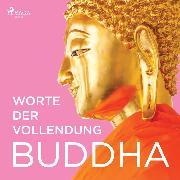 Cover-Bild zu Worte der Vollendung (Ungekürzt) (Audio Download) von Buddha