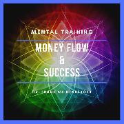 Cover-Bild zu Mental Training Money Flow & Success (Audio Download) von Mildenberger, Dr. Frank