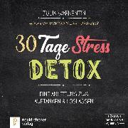 Cover-Bild zu 30 Tage Stress-Detox - Eine Anleitung zum Auftanken und Loslassen (Ungekürzt) (Audio Download) von Warkentin, Julia