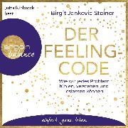 Cover-Bild zu Der Feeling-Code - Wie wir jedes Problem fühlen, verstehen und loslassen können (Gekürzte Lesung) (Audio Download) von Jankovic-Steiner, Birgit