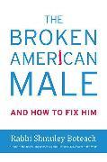 Cover-Bild zu The Broken American Male (eBook) von Boteach, Shmuley