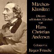 Cover-Bild zu Märchen-Klassiker: Die 100 schönsten Märchen von Hans Christian Andersen (Audio Download) von Andersen, Hans Christian