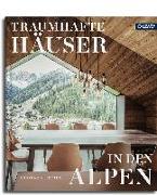 Cover-Bild zu Traumhafte Häuser in den Alpen von Vetter, Andreas K.