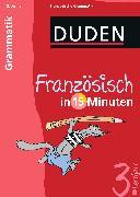 Cover-Bild zu Französisch in 15 Minuten - Grammatik 3. Lernjahr von Dudenredaktion (Hrsg.)