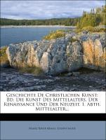Cover-Bild zu Geschichte De Christlichen Kunst: Bd. Die Kunst Des Mittelalters, Der Renaissance Und Der Neuzeit. 1. Abth. Mittelalter von Kraus, Franz Xaver