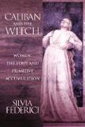 Cover-Bild zu Federici, Silvia: Caliban and the Witch: Women, the Body and Primitive Accumulation