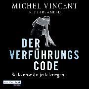 Cover-Bild zu Der Verführungscode - So kannst du jede kriegen (Audio Download) von Vincent, Michel