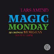 Cover-Bild zu Magic Monday - 52 Gründe morgens aufzustehen von Amend, Lars