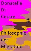 Cover-Bild zu Cesare, Donatella Di: Philosophie der Migration