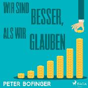 Cover-Bild zu Wir sind besser, als wir glauben (Ungekürzt) (Audio Download) von Bofinger, Peter