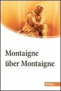 Cover-Bild zu Montaigne, Michel de: Montaigne über Montaigne