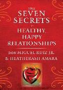 Cover-Bild zu Ruiz, Don Miguel: The Seven Secrets to Healthy, Happy Relationships