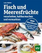 Cover-Bild zu Müller, Lars: Fisch und Meeresfrüchte verarbeiten, haltbarmachen und vermarkten