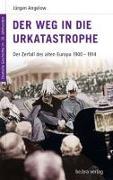 Cover-Bild zu Angelow, Jürgen: Der Weg in die Urkatastrophe