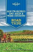Cover-Bild zu Lonely Planet: Lonely Planet San Francisco Bay Area & Wine Country Road Trips