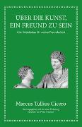 Cover-Bild zu Cicero, Marcus Tullius: Marcus Tullius Cicero: Über die Kunst ein Freund zu sein