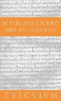 Cover-Bild zu Cicero, Marcus Tullius: Über das Schicksal / De fato