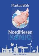 Cover-Bild zu Walz, Markus: Nordfriesenkönig