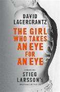 Cover-Bild zu Lagercrantz, David: The Girl Who Takes an Eye for an Eye: Continuing Stieg Larsson's Millennium Series