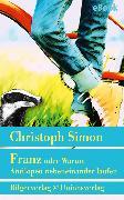 Cover-Bild zu Simon, Christoph: Franz oder Warum Antilopen nebeneinander laufen (eBook)