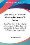 Cover-Bild zu Murray, T. Douglas (Hrsg.): Jeanne D'Arc, Maid Of Orleans Deliverer Of France