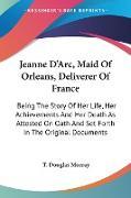Cover-Bild zu Murray, T. Douglas (Hrsg.): Jeanne D'Arc, Maid Of Orleans, Deliverer Of France