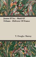 Cover-Bild zu Murray, T. Douglas: Jeanne D'Arc - Maid of Orleans - Deliverer of France