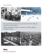 Cover-Bild zu Nowakowski, Martin: Der Luftkrieg gegen die Reichshauptstadt Berlin im Zweiten Weltkrieg