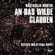 Cover-Bild zu Martin, Nastassja: An das Wilde glauben (Ungekürzte Lesung) (Audio Download)