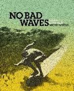 Cover-Bild zu Chouinard, Yvon (Solist): No Bad Waves: Talking Story with Mickey Munoz